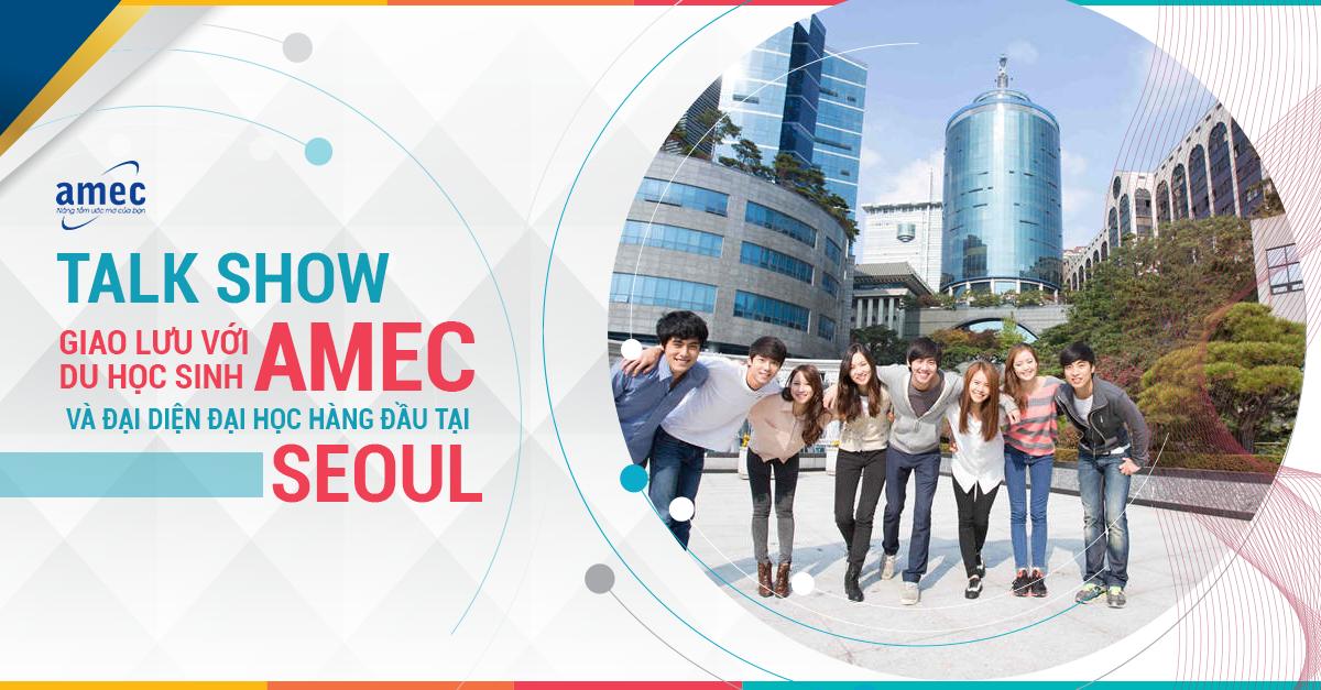 """Talkshow: Chia sẻ và tháo gỡ """"Kinh nghiệm vàng của du học sinh Hàn Quốc"""" tại Seoul"""