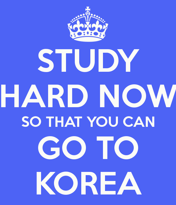 study-hard-now-so-that-you-can-go-to-korea