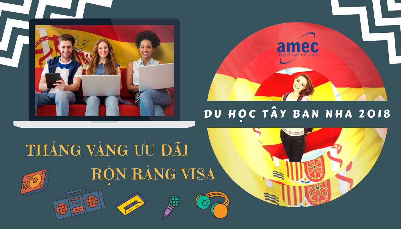 Tuyển sinh du học Tây Ban Nha 2018: Tháng vàng ưu đãi – Rộn ràng Visa!