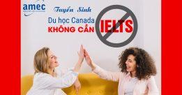 Tuyển Sinh Du Học Canada Không cần Ielts Là Có Thật !